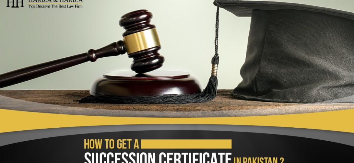 How to get a Succession Certificate In Pakistan ?